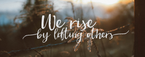 We rise by lifting each others